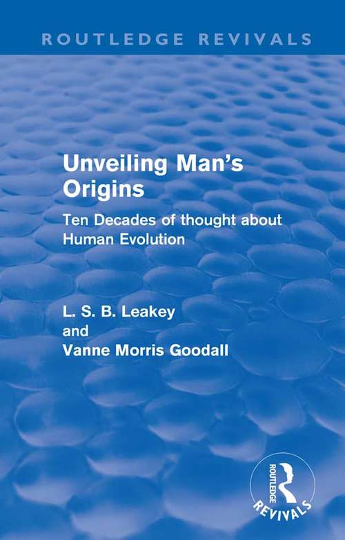 Unveiling Man's Origins: Ten Decades of Thought About Human Evolution (Routledge Revivals)