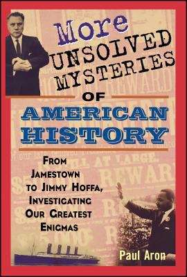 More Unsolved Mysteries of American History