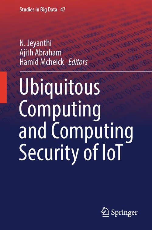 Ubiquitous Computing and Computing Security of IoT (Studies in Big Data #47)