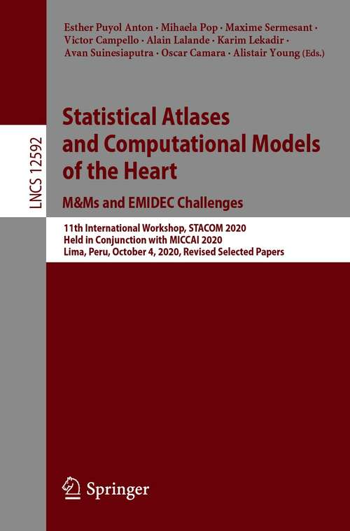 Statistical Atlases and Computational Models of the Heart. M&Ms and EMIDEC Challenges: 11th International Workshop, STACOM 2020, Held in Conjunction with MICCAI 2020, Lima, Peru, October 4, 2020, Revised Selected Papers (Lecture Notes in Computer Science #12592)
