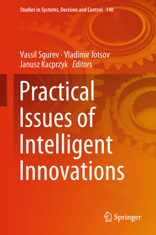 Practical Issues of Intelligent Innovations (Studies in Systems, Decision and Control #140)