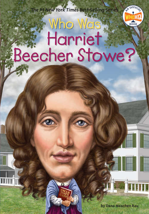 Who Was Harriet Beecher Stowe? (Who was?)