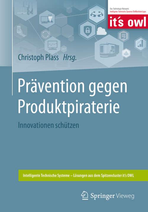 Prävention gegen Produktpiraterie: Innovationen schützen (Intelligente Technische Systeme – Lösungen aus dem Spitzencluster it's OWL)
