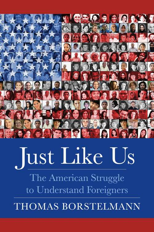 Just Like Us: The American Struggle to Understand Foreigners