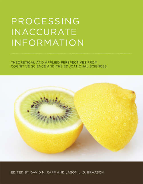 Processing Inaccurate Information: Theoretical and Applied Perspectives from Cognitive Science and the Educational Sciences (The\mit Press Ser.)