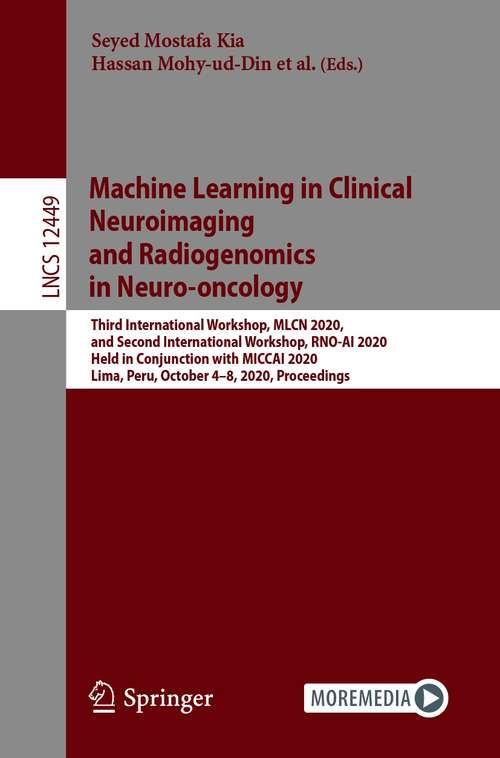 Machine Learning in Clinical Neuroimaging and Radiogenomics in Neuro-oncology: Third International Workshop, MLCN 2020, and Second International Workshop, RNO-AI 2020, Held in Conjunction with MICCAI 2020, Lima, Peru, October 4–8, 2020, Proceedings (Lecture Notes in Computer Science #12449)