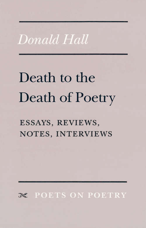 Death to the Death of Poetry: Essays, Reviews, Notes, Interviews (Poets On Poetry)