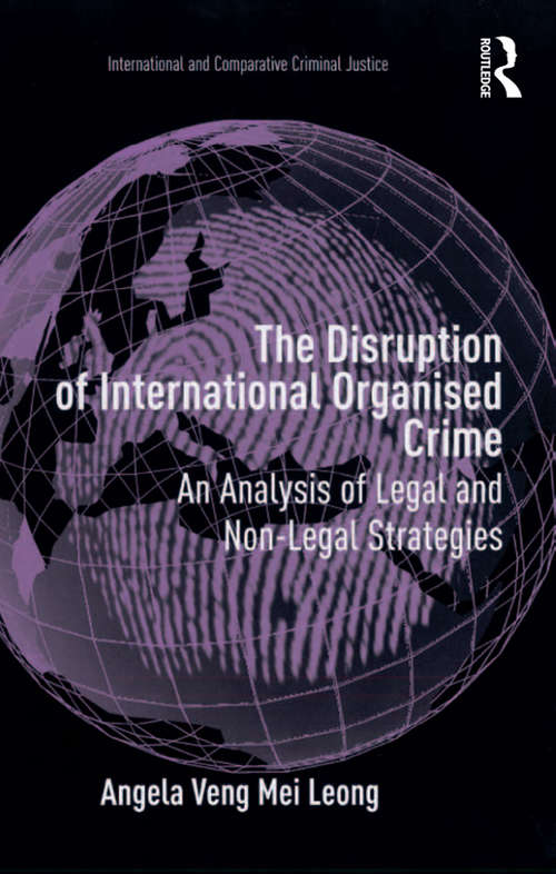 The Disruption of International Organised Crime: An Analysis of Legal and Non-Legal Strategies (International and Comparative Criminal Justice)