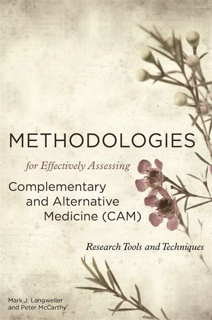 Methodologies for Effectively Assessing Complementary and Alternative Medicine (CAM): Research Tools and Techniques