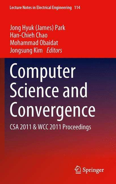 Computer Science and Convergence: CSA 2011 & WCC 2011 Proceedings (Lecture Notes in Electrical Engineering #114)