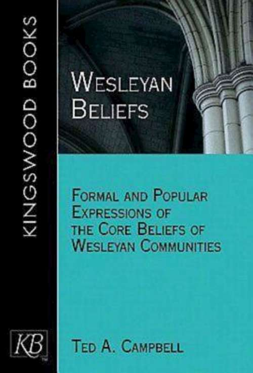 Wesleyan Beliefs: Formal and Popular Expressions of the Core Beliefs of Wesleyan Communities