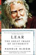 Lear: The Great Image of Authority (Shakespeare's Personalities #Vol. 39)