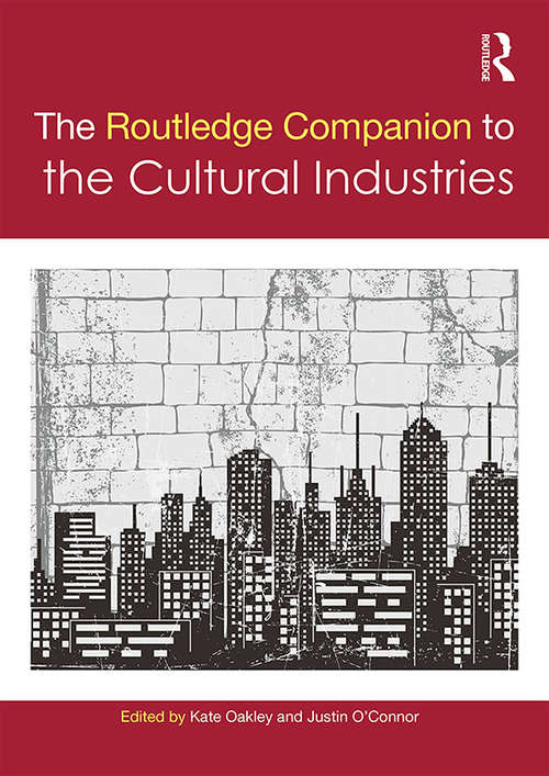 The Routledge Companion to the Cultural Industries (Routledge Media and Cultural Studies Companions)