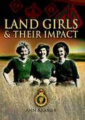 Landgirls and Their Impact