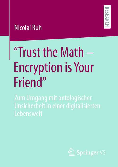 """""""Trust the Math – Encryption is Your Friend"""": Zum Umgang mit ontologischer Unsicherheit in einer digitalisierten Lebenswelt"""