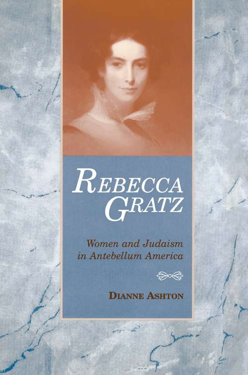 Rebecca Gratz: Women and Judaism in Antebellum America