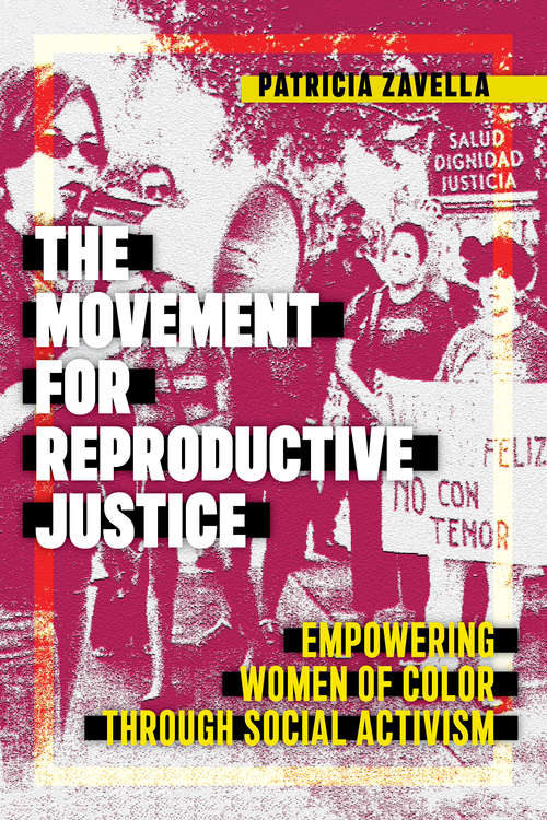 The Movement for Reproductive Justice: Empowering Women of Color through Social Activism (Social Transformations in American Anthropology #5)