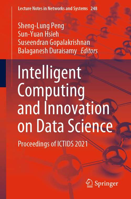 Intelligent Computing and Innovation on Data Science: Proceedings of ICTIDS 2021 (Lecture Notes in Networks and Systems #248)