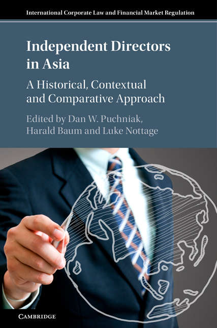 Independent Directors in Asia: A Historical, Contextual and Comparative Approach (International Corporate Law and Financial Market Regulation)