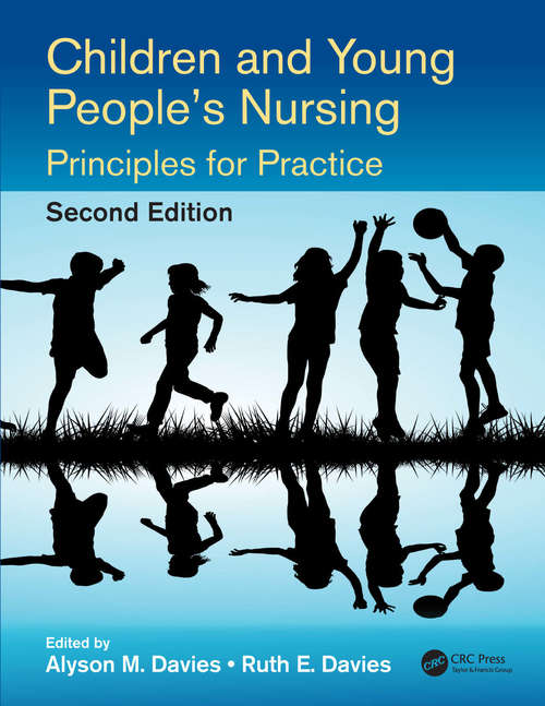 Children and Young People's Nursing: Principles for Practice, Second Edition