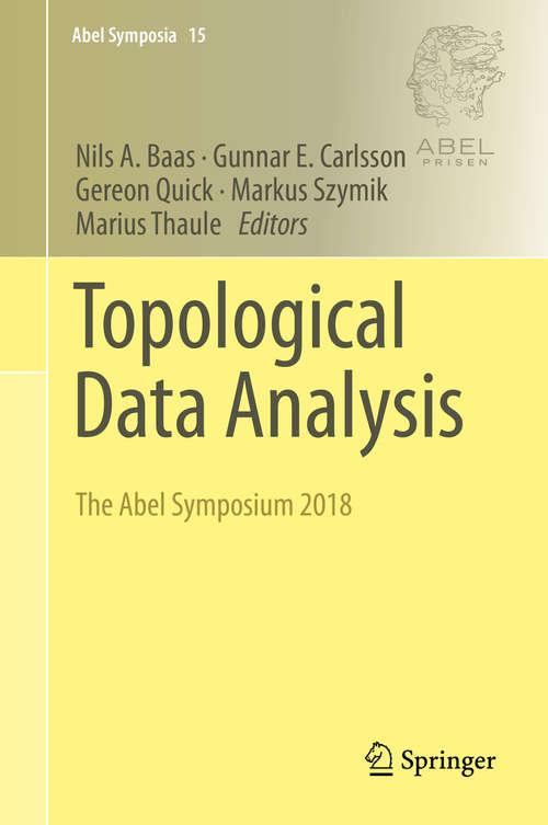 Topological Data Analysis: The Abel Symposium 2018 (Abel Symposia #15)