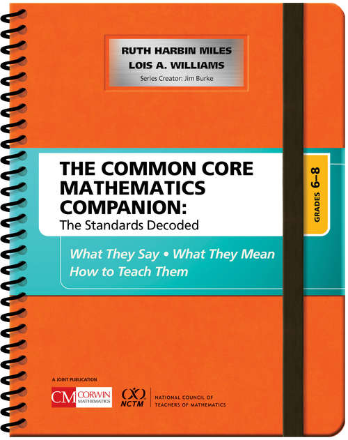 The Common Core Mathematics Companion: What They Say, What They Mean, How to Teach Them (Corwin Mathematics Ser.)
