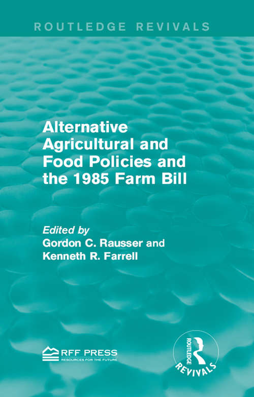 Alternative Agricultural and Food Policies and the 1985 Farm Bill (Routledge Revivals)