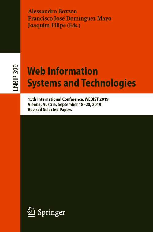Web Information Systems and Technologies: 15th International Conference, WEBIST 2019, Vienna, Austria, September 18–20, 2019, Revised Selected Papers (Lecture Notes in Business Information Processing #399)