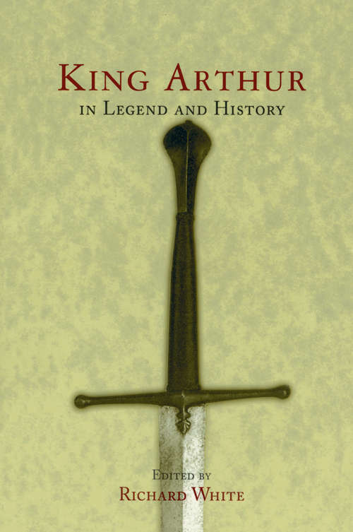 King Arthur In Legend and History: A Sourcebook