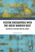 Visitor Encounters with the Great Barrier Reef: Aesthetics, Heritage, and the Senses