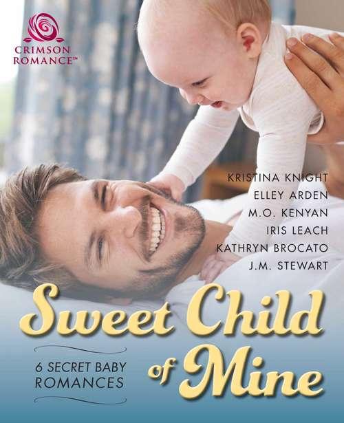 Sweet Child of Mine: 6 Secret Baby Romances