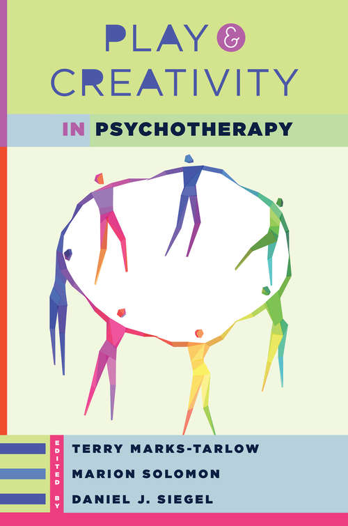 Play and Creativity in Psychotherapy (Norton Series on Interpersonal Neurobiology #0)