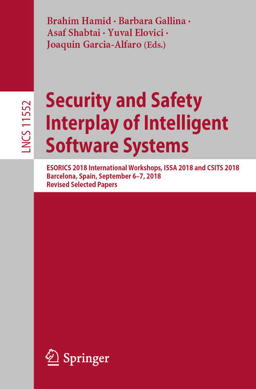 Security and Safety Interplay of Intelligent Software Systems: ESORICS 2018 International Workshops, ISSA 2018 and CSITS 2018, Barcelona, Spain, September 6–7, 2018, Revised Selected Papers (Lecture Notes in Computer Science #11552)