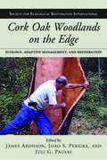 Cork Oak Woodlands on the Edge: Ecology, Adaptive Management, and Restoration