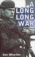 A Long Long War: Voices from the British Army in Northern Ireland 1969–98