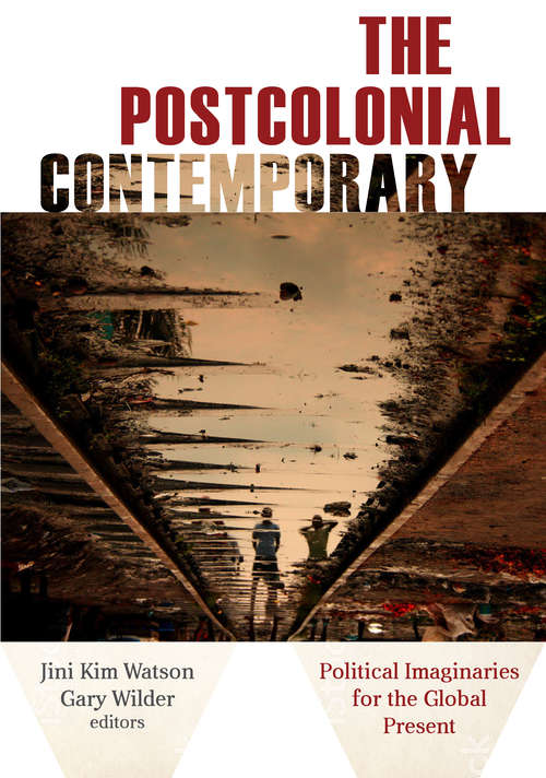 The Postcolonial Contemporary: Political Imaginaries for the Global Present