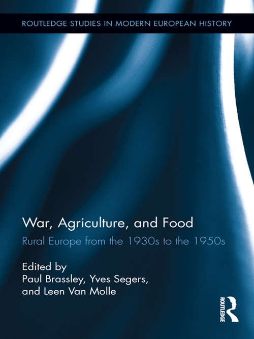War, Agriculture, and Food: Rural Europe from the 1930s to the 1950s (Routledge Studies in Modern European History)