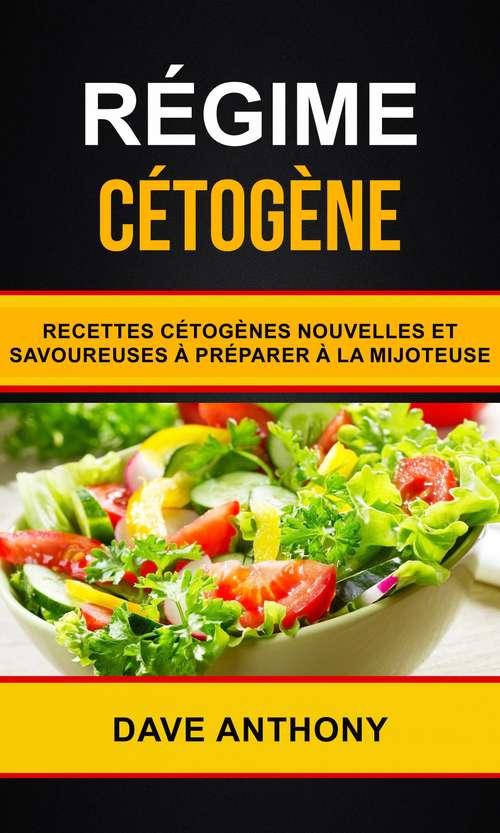 Régime cétogène: Recettes cétogènes nouvelles et savoureuses à préparer à la mijoteuse