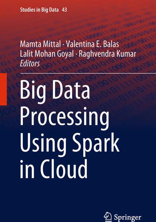 Big Data Processing Using Spark in Cloud (Studies in Big Data #43)