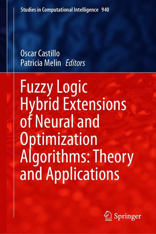 Fuzzy Logic Hybrid Extensions of Neural and Optimization Algorithms: Theory and Applications (Studies in Computational Intelligence #940)