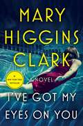 I've Got My Eyes on You: A Novel