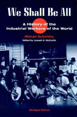 We Shall Be All: A History of the Industrial Workers of the World (Abridged Edition) (The Working Class in American History)