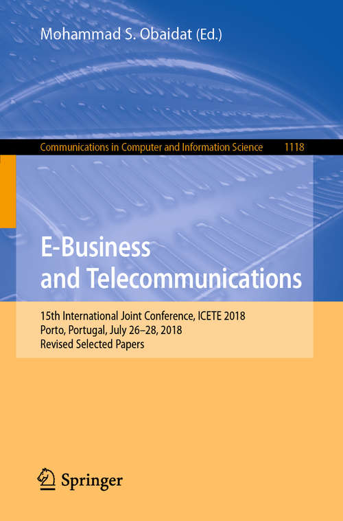 E-Business and Telecommunications: 15th International Joint Conference, ICETE 2018, Porto, Portugal, July 26–28, 2018, Revised Selected Papers (Communications in Computer and Information Science #1118)