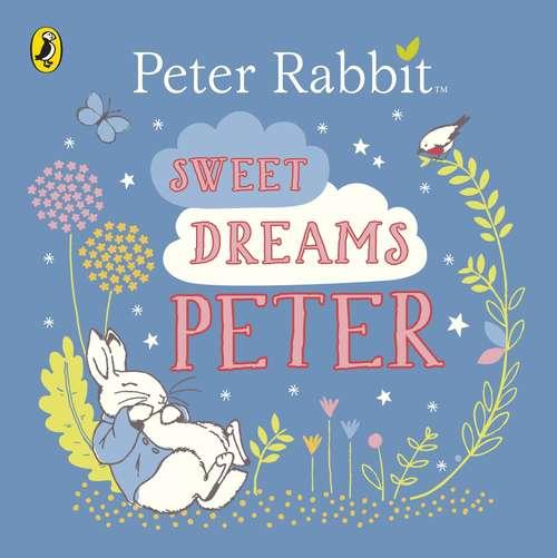 Sweet dreams Peter. (Peter Rabbit)