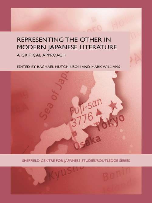 Representing the Other in Modern Japanese Literature: A Critical Approach (The University of Sheffield/Routledge Japanese Studies Series)