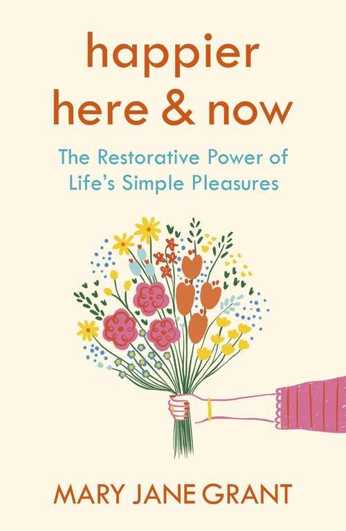 Happier Here and Now: The restorative power of life's simple pleasures