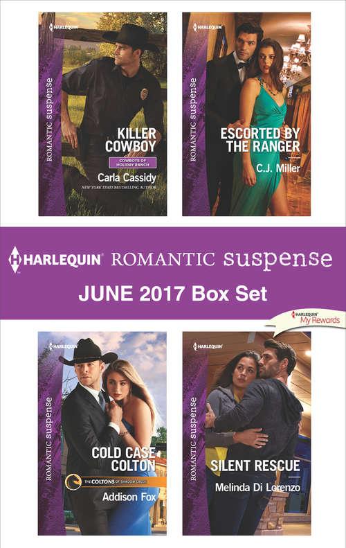 Harlequin Romantic Suspense June 2017 Box Set: Killer Cowboy\Cold Case Colton\Escorted by the Ranger\Silent Rescue