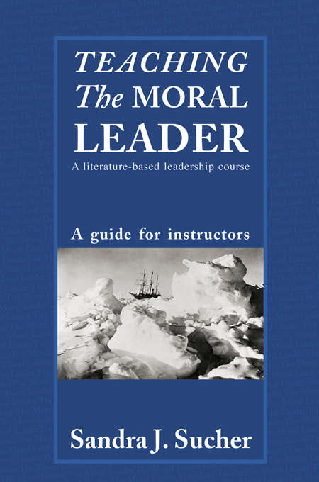 Teaching The Moral Leader: A Guide for Instructors