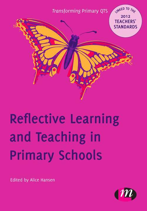 Reflective Learning and Teaching in Primary Schools: 9780857257697 (Transforming Primary QTS Series)