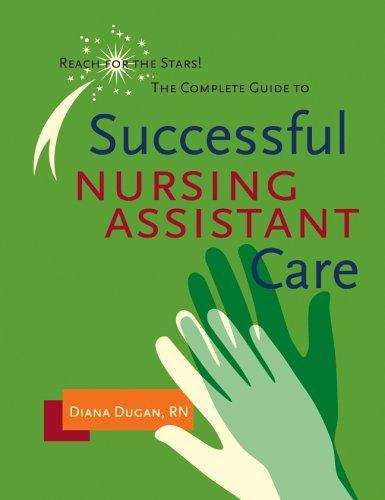 Reach for the Stars! The Complete Guide to Successful Nursing Assistant Care